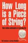 How Long Is a Piece of String? : More Hidden Mathematics of Everyday Life - Book