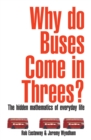 Why Do Buses Come in Threes? : The Hidden Maths of Everyday Life - Book
