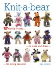 Knit-A-Bear : 15 Fluffy Friends to Make and Dress for Every Occasion - Book