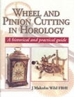 Wheel and Pinion Cutting in Horology: Historical and Practical Guide - Book