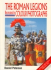 The Roman Legions Recreated in Colour Photographs - Book