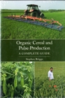 Organic Cereal and Pulse Production : A Complete Guide - Book