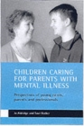 Children caring for parents with mental illness : Perspectives of young carers, parents and professionals - Book