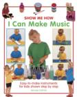 Show Me How: I Can Make Music : Easy-to-make Instruments for Kids Shown Step by Step - Book