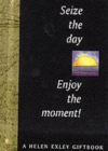 Seize the Day! Enjoy the Moment! - Book