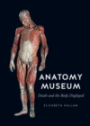 Anatomy Museum : Death and the Body Displayed - Book