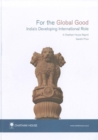 For the Global Good : India's Developing International Role Chatham House Report - Book