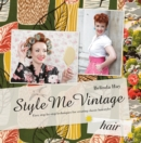 Style Me Vintage: Hair : Easy step-by-step techniques for creating classic hairstyles - Book