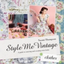 Style Me Vintage: Clothes : A guide to sourcing and creating retro looks - Book