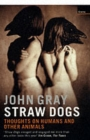 Straw Dogs : Thoughts on Humans and Other Animals - Book