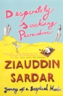 Desperately Seeking Paradise : Journeys of a Sceptical Muslim - Book