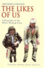 The Likes Of Us : A Biography Of The White Working Class - Book
