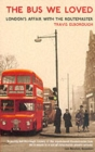 The Bus We Loved : London's Affair With The Routemaster - Book