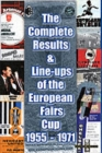 The Complete Results and Line-ups of the European Fairs Cup 1955-1971 - Book