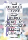 The Complete Results and Line-Ups of the UEFA Champions League 2012-2015 - Book
