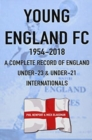Young England FC 1954-2018 : A Complete Record of England U-23 & U-21 Football Internationals - Book
