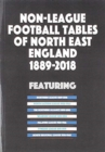 Non-League Football Tables of North East England 1889-2018 - Book