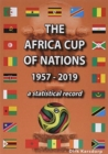 The Africa Cup of Nations 1957-2019 : A statistical record - Book