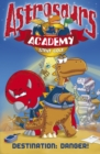 Astrosaurs Academy 1: Destination Danger - Book