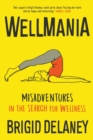 Wellmania: Misadventures in the Search for Wellness - Book