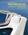 Paths, Tracks and Trails: Designing for Pedestrians and Cyclists - Book