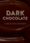 DARK Chocolate : A Guide to Artisan Chocolatiers - Book