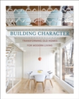 Building Character : Transforming Old Homes for Modern Living - Book