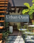 Urban Oasis : Tranquil Outdoor Spaces at Home - Book