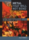 Metal that Will not Bend : The National Union of Metalworkers of South Africa, 1980-1995 - eBook