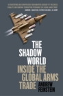 The Shadow World : Inside The Global Arms Trade - eBook