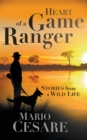 Heart of a Game Ranger : Stories from a Wild Life - eBook