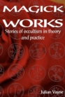 Magick Works : Stories of Occultism in Theory & Practice - Book