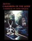 Cauldron of the Gods : A Manual of Celtic Magick - Book