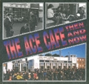 The Ace Cafe Then and Now - Book