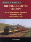 Railway Memories the Trials and the Triumph : A B.R. Motive Power Engineer's Experience of the Steam to Diesel Years - Book