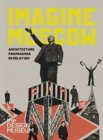 Imagine Moscow : Architecture, Propaganda, Revolution - Book