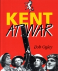 Kent at War : The Unconquered County, 1939-45 - Book