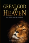Great God of Heaven : Daniel Made Simple - Book