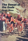 The Sweat of the Gods : Myths and Legends of Bicycle Racing - Book