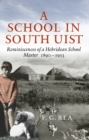 A School in South Uist : Reminiscences of a Hebridean Schoolmaster, 1890-1913 - Book