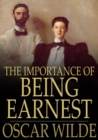 The Importance of Being Earnest : A Trivial Comedy for Serious People - eBook
