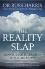 The Reality Slap : How to find fulfilment when life hurts