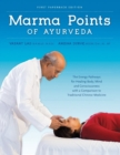 Marma Points of Ayurveda : The Energy Pathways for Healing Body, Mind & Consciousness with a Comparison to Traditional Chinese Medicine - Book