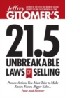 Jeffrey Gitomer's 21.5 Unbreakable Laws of Selling : Proven Actions You Must Take to Make Easier, Faster, Bigger Sales....Now and Forever - Book