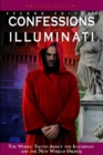 Confessions of an Illuminati, Volume I : The Whole Truth About the Illuminati and the New World Order - Book