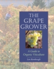 The Grape Grower : A Guide to Organic Viticulture - Book