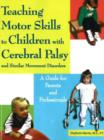 Teaching Motor Skills to Children with Cerebral Palsy & Similar Movement Disorders : A Guide for Parents & Professionals - Book