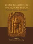 Celtic Religions in the Roman Period : Personal, Local, and Global - Book