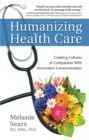 Humanizing Health Care : Creating Cultures of Compassion With Nonviolent Communication - Book