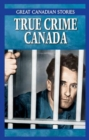 True Crime Canada Box Set : Canadian Crimes & Capers, Mobsters & Rumrunners of Canada - Book